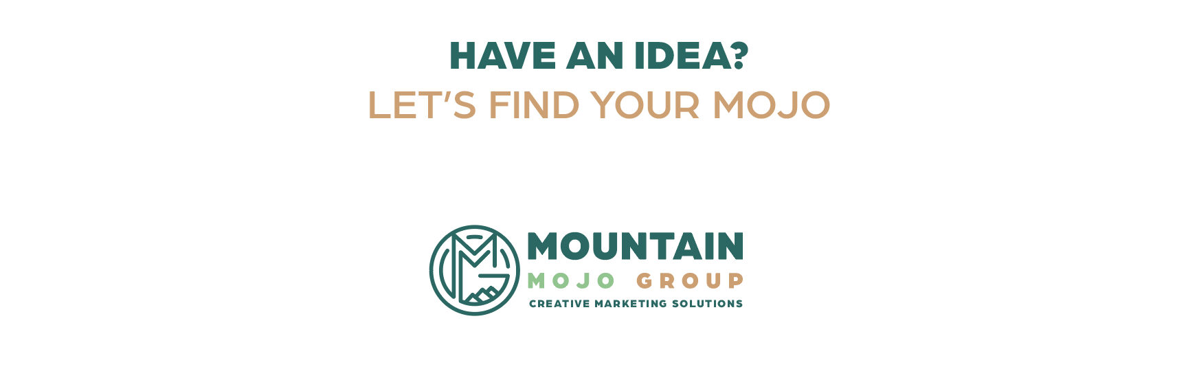 "The text ""Have an idea? Let's find your Mojo,"" lies above the Mountain Mojo Group logo."